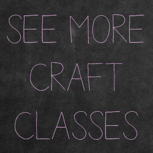 More Craft Classes