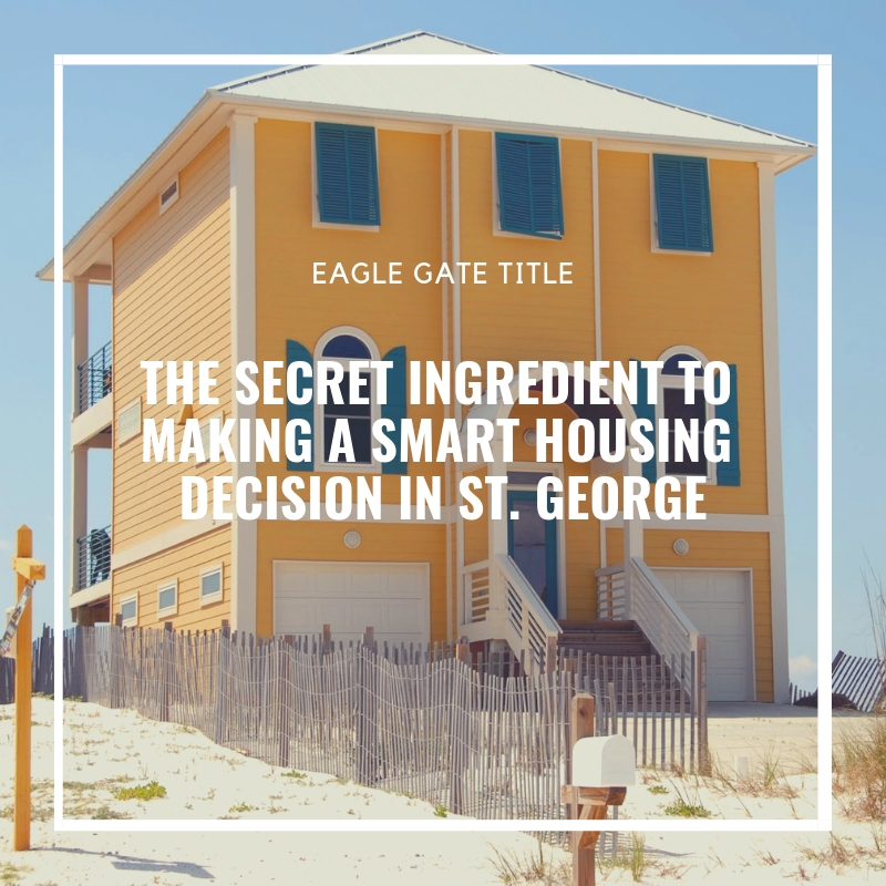 The Secret Ingredient To Making a Smart Housing Decision in St. George.jpg