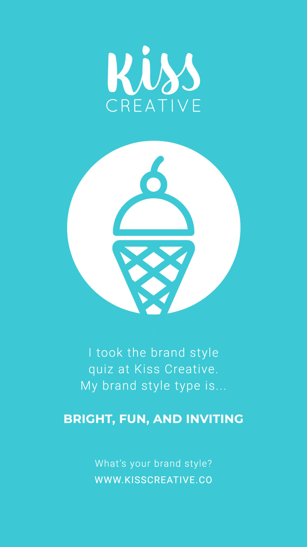 I took the Kiss Creative brand style quiz and I got Bright, Fun, and Inviting!