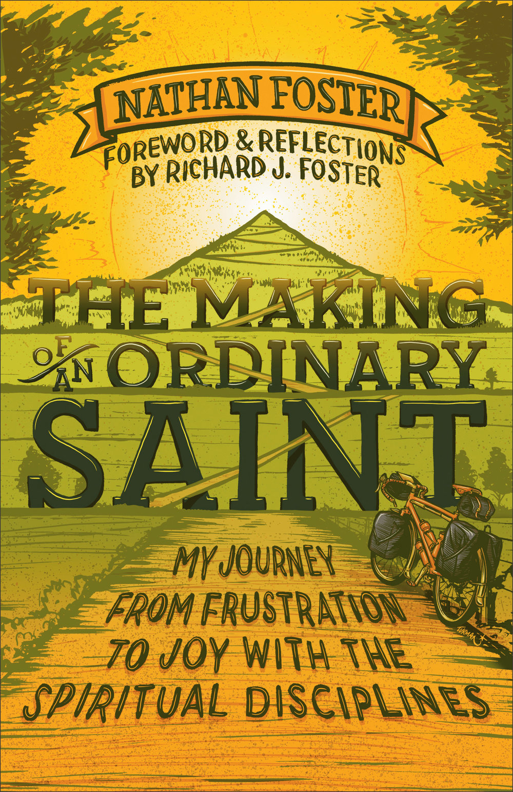 The Making of an Ordinary Saint: My Journey from Frustration to Joy with the Spiritual Disciplines   Nathan Foster
