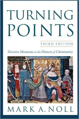 Turning Points: Decisive Moments in the History of Christianity Mark A. Noll