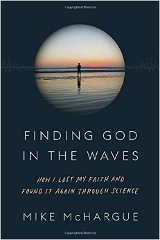 Finding God in the Waves: How I Lost My Faith and Found It Again Through Science Mike McHargue