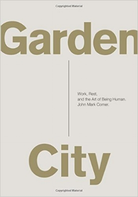 Garden City: Work, Rest, and the Art of Being Human John Mark Corner