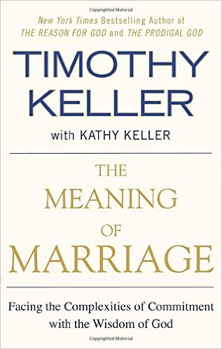 The Meaning of Marriage: Facing the Complexities of Commitment with the Wisdom of God   Timothy Keller