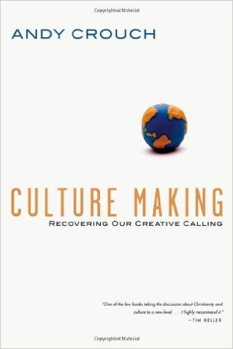 Culture Making: Recovering Our Creative Calling Andy Crouch