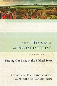 The Drama of Scripture: Finding Our Place in the Biblical Story Craig G. Bartholomew and Michael W. Goheen