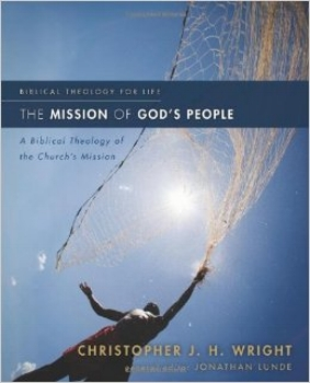 The Mission of God's People: A Biblical Theology of the Church's Mission Christopher J. H. Wright