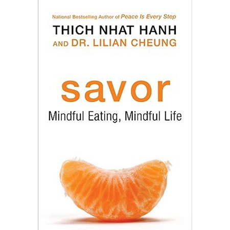 Savor: Mindful Eating, Mindful Life Thich Nhat Hanh & Dr. Lilian Cheung