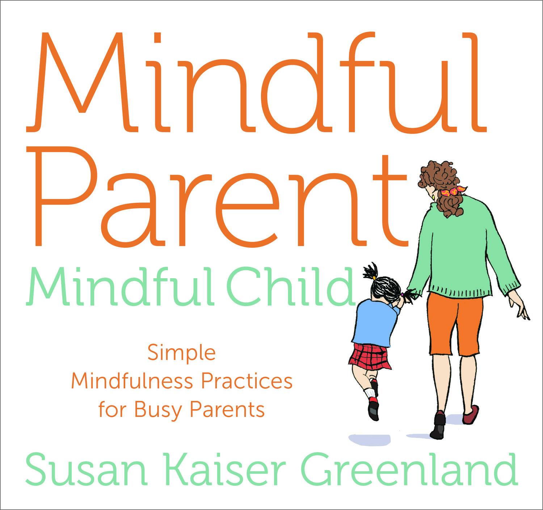 The Mindful Child >> Mindful Parent Mindful Child Audio Program Susan Kaiser Greenland