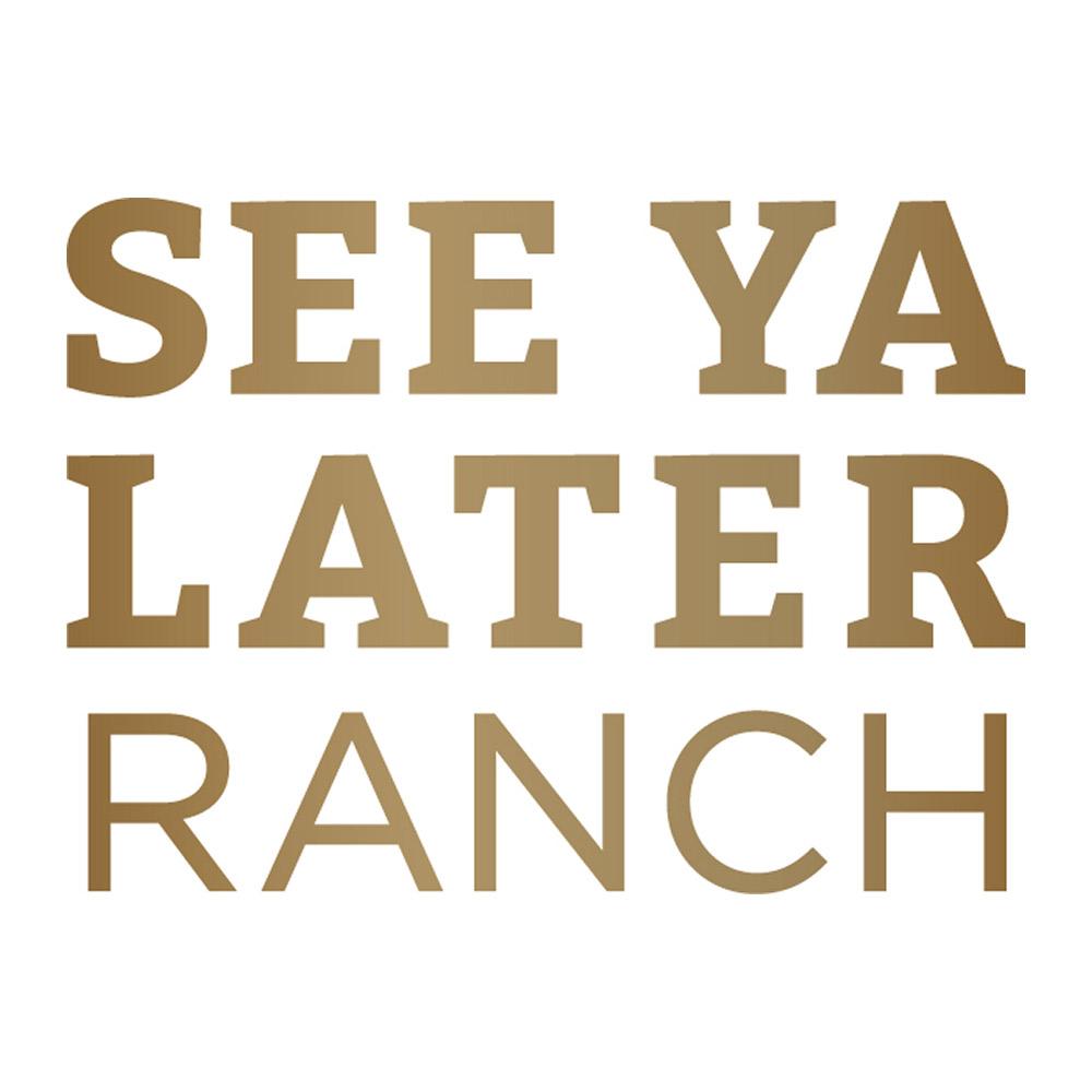 SEE YA LATER RANCH