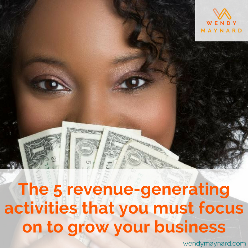 Here are the 5 crucial activities that you MUST FOCUS ON to make more money in your business