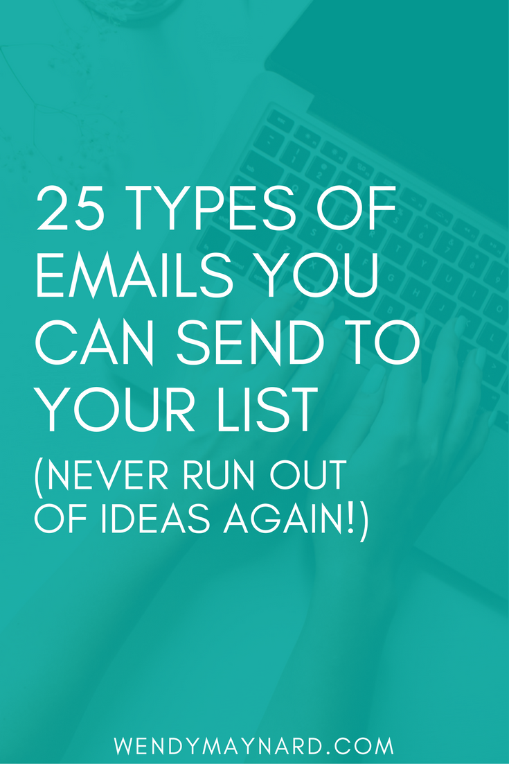 """One of the most common barriers to effective marketing is """"I don't know what to send to my list!"""" and """"I don't know how to keep my subscribers engaged.""""  The good news? I've got your back!  Here are 25 email types to send to your email list, what to include in them, and when to send to them. You can use this list over and over so that you will never are stuck for content ideas again!"""