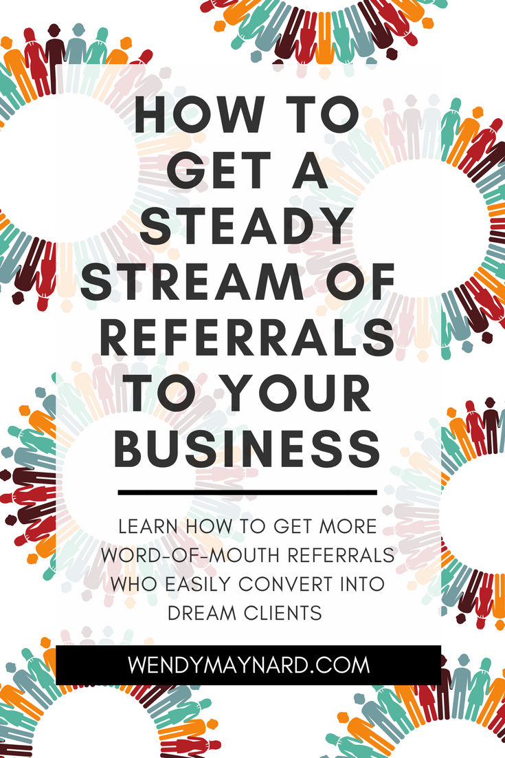 It's no secret that word-of-mouth referrals are among the top ways to get warm leads that are easy to convert into dream clients. It's also incredibly cost effective. Here's how you can get tons more.