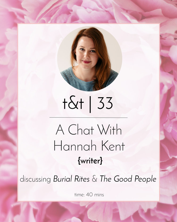 33 A Chat With Hannah Kent Tea And Tattle