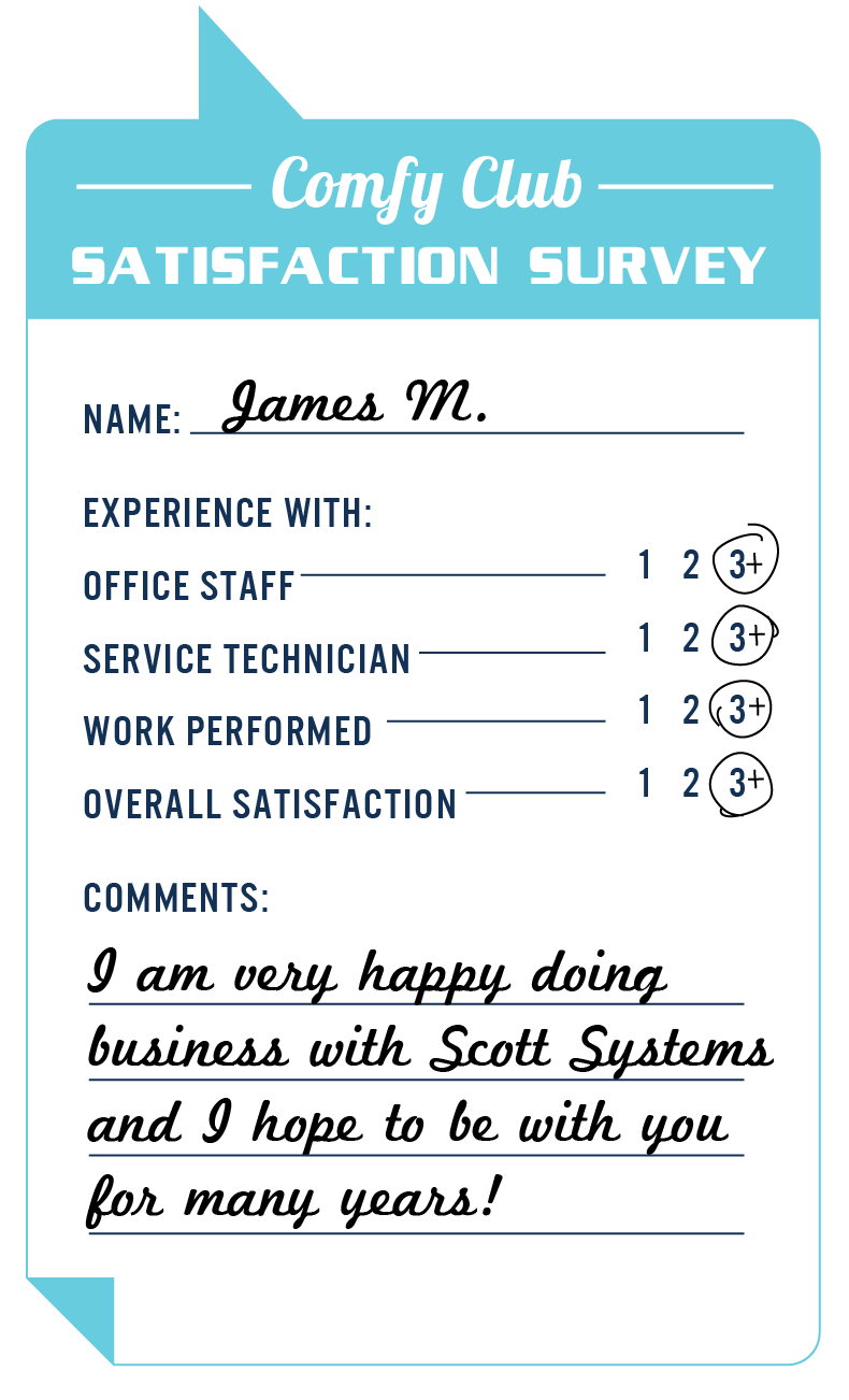 I am very happy doing business with Scott Systems and I hope to be with you for many years! - James M.