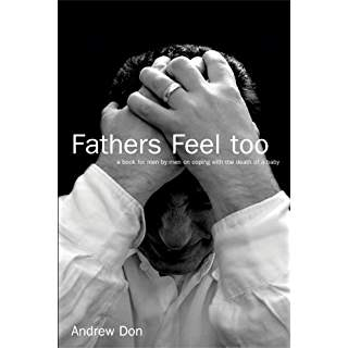 Fathers Feel Too: A Book for Men by Men on Coping with the Death of a Baby