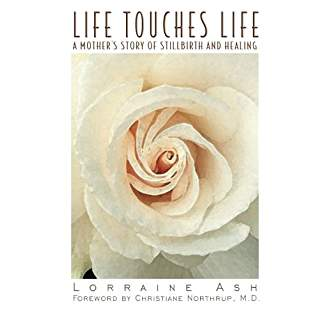 Life Touches Life: A Mother's Story of Stillbirth and Healing