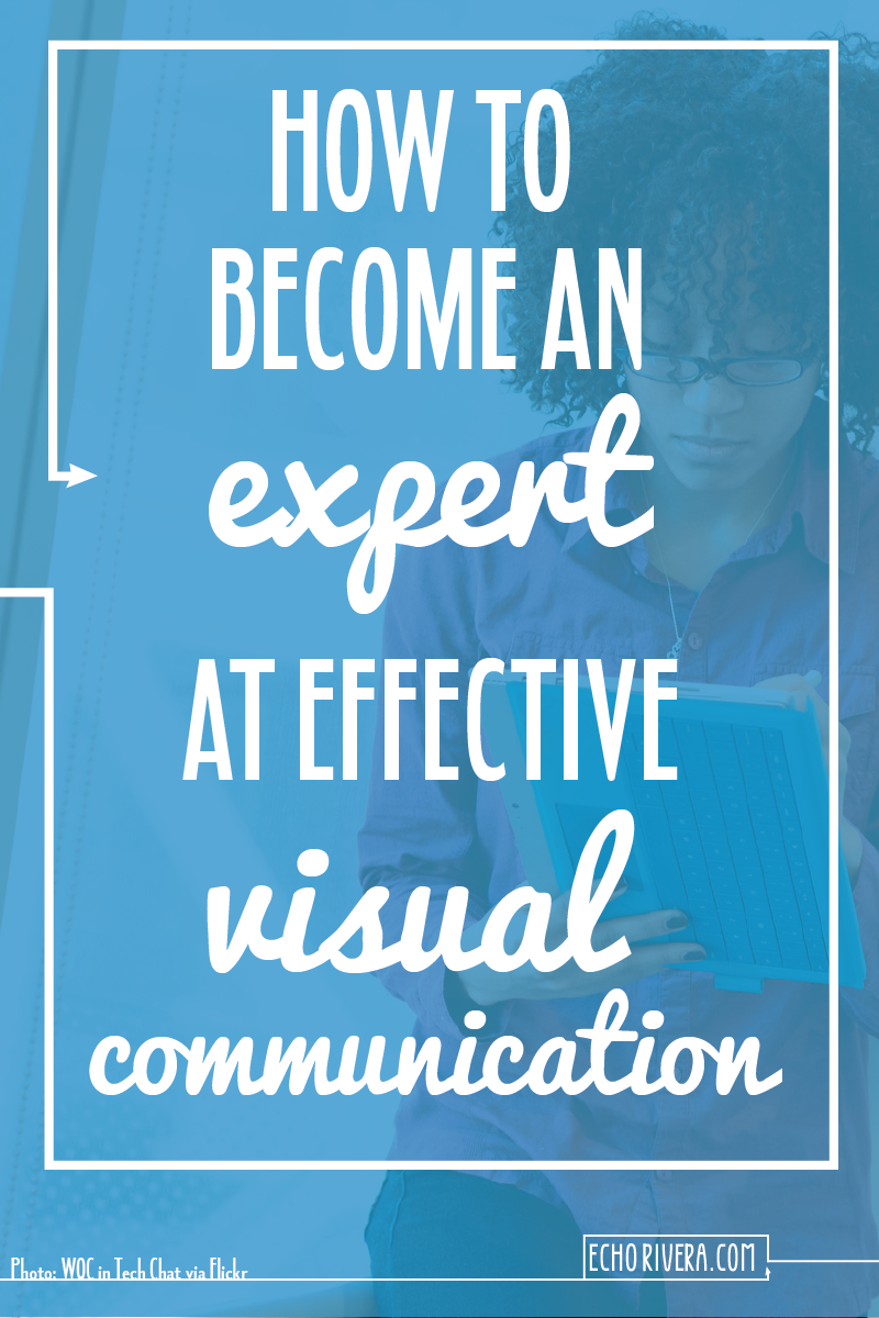 How To Become an Expert at Effective Visual Communication — echorivera.com