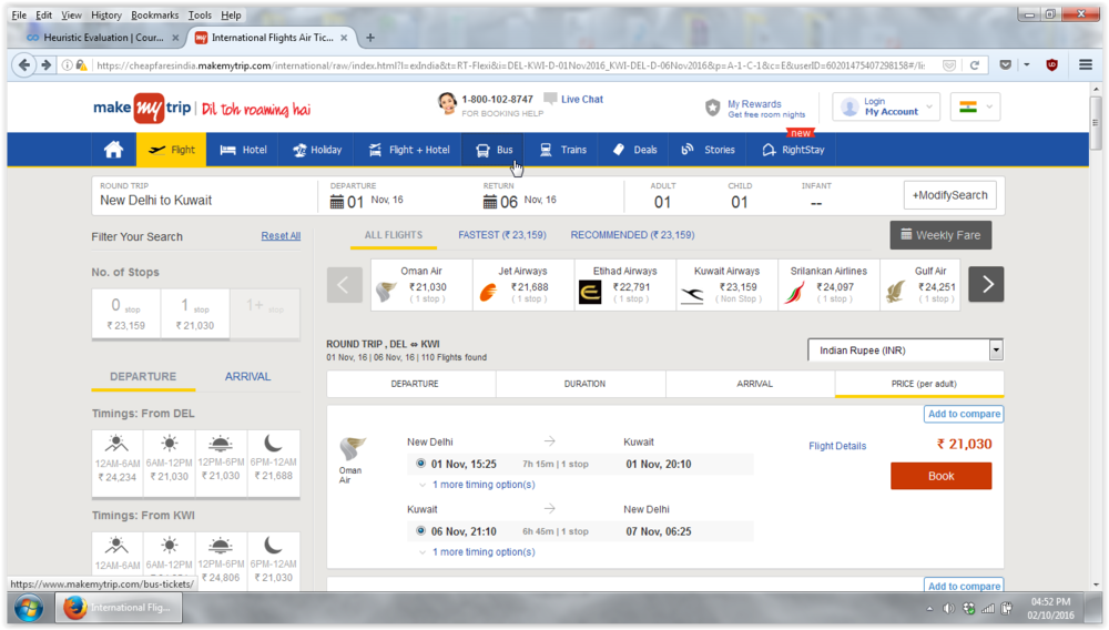 """After filling in the information about the flight requirements, I come onto this page. The website should ideally be free of clutter so that I am able to concentrate visually on choosing my flight. Hence, the above blue bar of other services provided by 'MakeMyTrip' should not be shown over here. Especially options like Bus, Trains and Stories which have no place in booking Flights.  (SEVERITY: 1)(CLEAN AND FUNCTIONAL DESIGN)          Normal   0           false   false   false     EN-GB   X-NONE   X-NONE                                                                                                                                                                                                                                                                                                                                                                                    /* Style Definitions */  table.MsoNormalTable {mso-style-name:""""Table Normal""""; mso-tstyle-rowband-size:0; mso-tstyle-colband-size:0; mso-style-noshow:yes; mso-style-priority:99; mso-style-qformat:yes; mso-style-parent:""""""""; mso-padding-alt:0cm 5.4pt 0cm 5.4pt; mso-para-margin-top:0cm; mso-para-margin-right:0cm; mso-para-margin-bottom:10.0pt; mso-para-margin-left:0cm; line-height:115%; mso-pagination:widow-orphan; font-size:11.0pt; font-family:""""Calibri"""",""""sans-serif""""; mso-ascii-font-family:Calibri; mso-ascii-theme-font:minor-latin; mso-hansi-font-family:Calibri; mso-hansi-theme-font:minor-latin;}"""