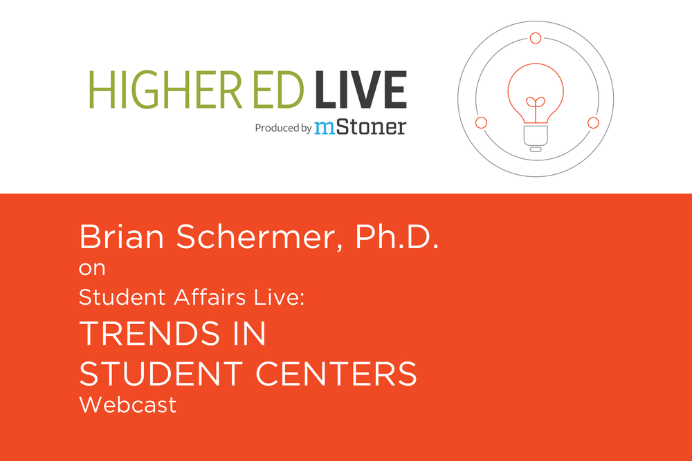 Brian Schermer, PhD., Talks Trends In Student Centers With Higher Ed Live
