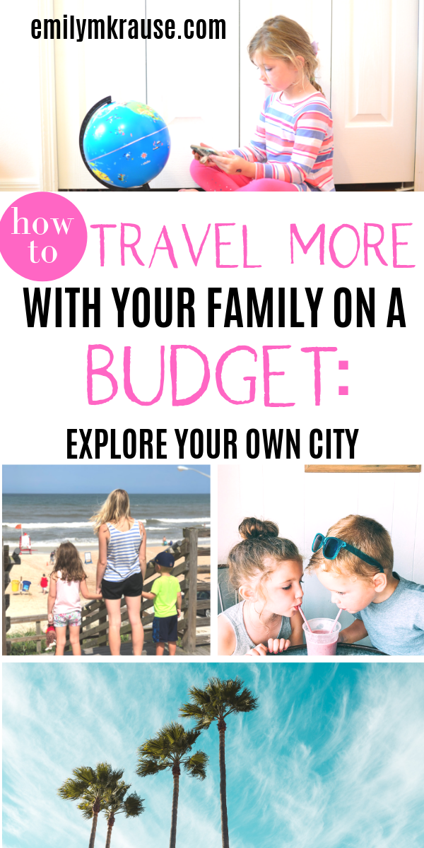How to travel more with your family when your budget is tight. Explore your own city with kids so you can train your kids to be better travelers while staying close to home. Best staycation tips for families..png