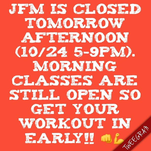 DUE TO FILMING next door: JFM is closed tomorrow AFTERNOON (10/24 5-9pm). SORRY for the inconvenience.  Morning classes are still open so get your workout in early!! 👊💪
