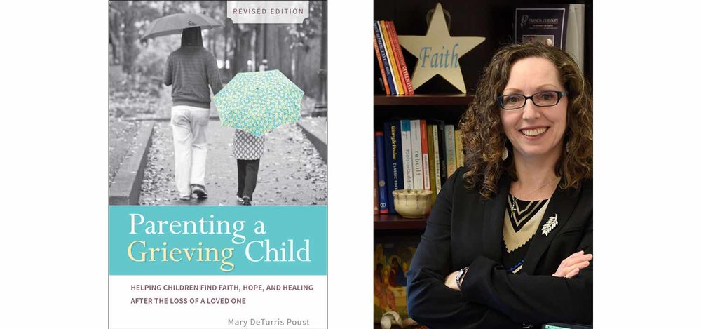 Parenting a Grieving Child: Helping Children Find Faith, Hope, and Healing after the Loss of a Loved One by Mary DeTurris Poust