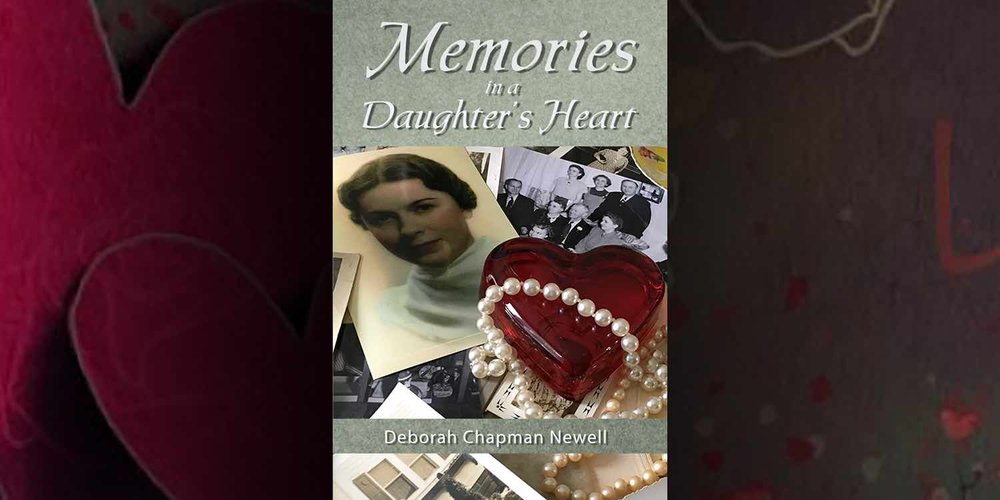 Memories In a Daughter's Heart by Deborah Chapman Newell