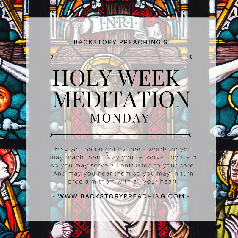 Monday of Holy Week — Backstory Preaching Blog — Backstory Preaching