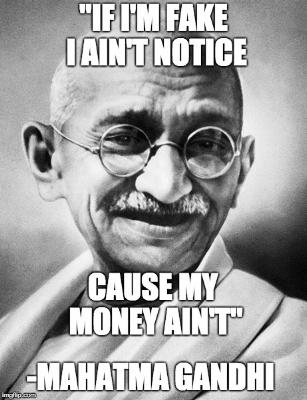 gandhi fake cus my money aint