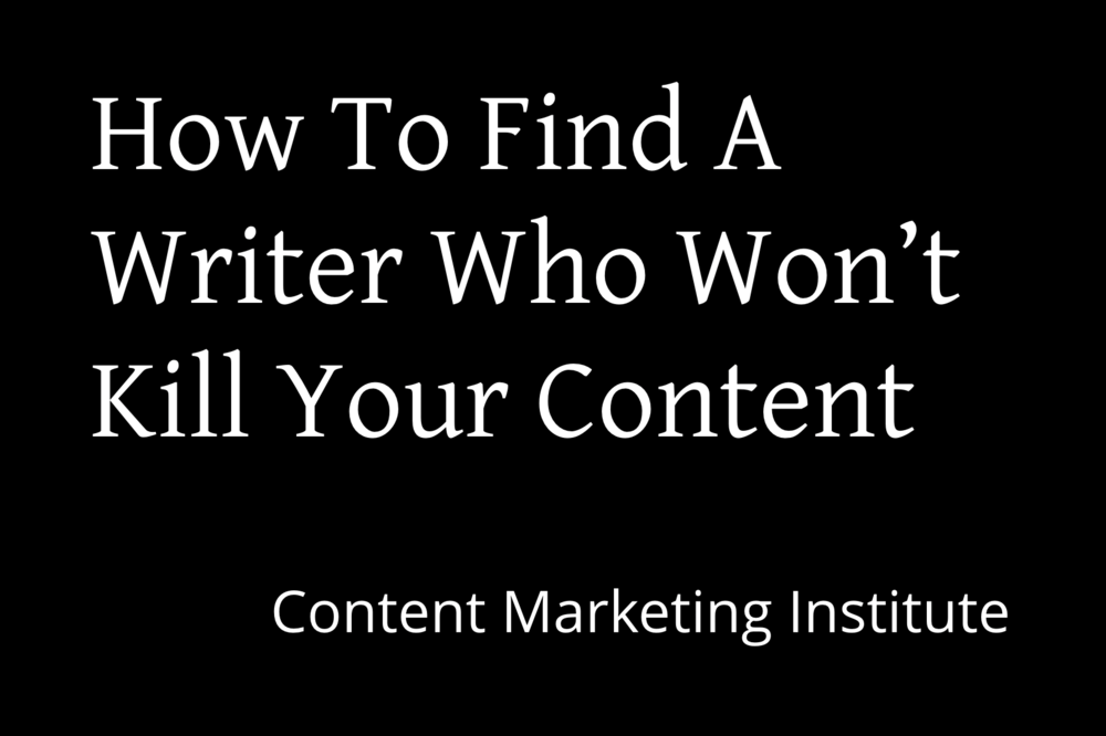 How To Find A Write Who Won't Kill Your Content