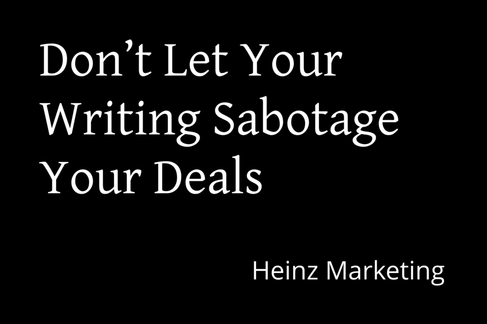Don't Let Your Writing Sabotage Your Deals - Heinz Marketing