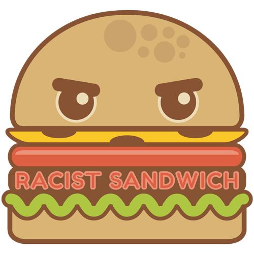 Racist Sandwich