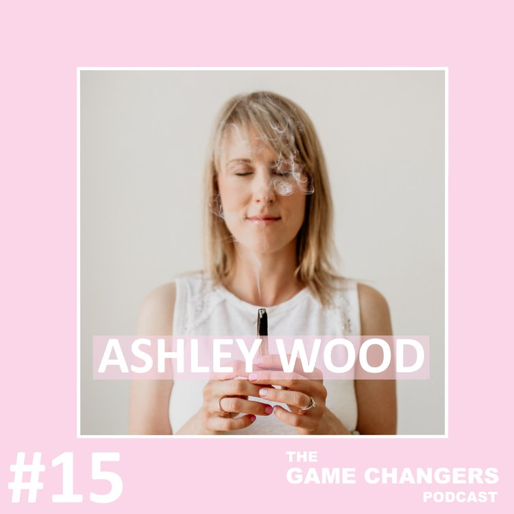 Ep 15: Manifesting Your Dream Life with Ashley Wood -