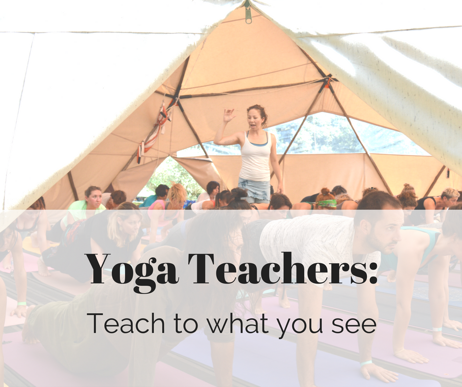 Yoga Teachers_Teach to what you see.png