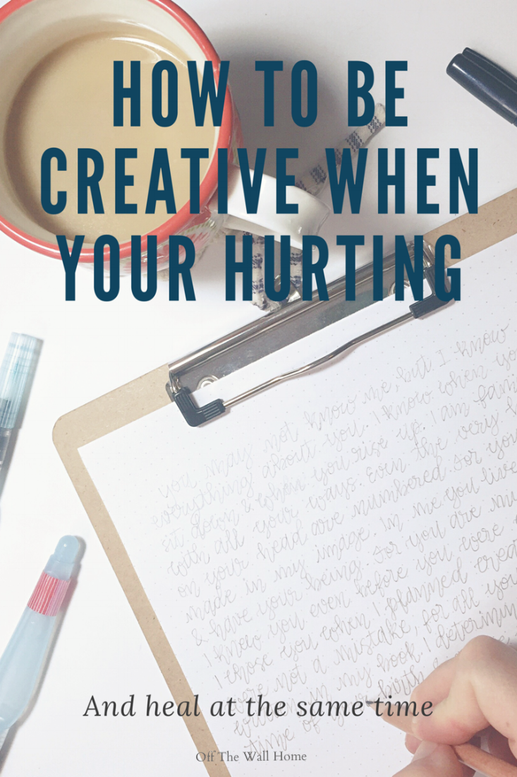 How To Be Creative When Your Hurting and Heartbroken and Heal at the Same Time by Off The Wall Home at www.offthewallhome.com