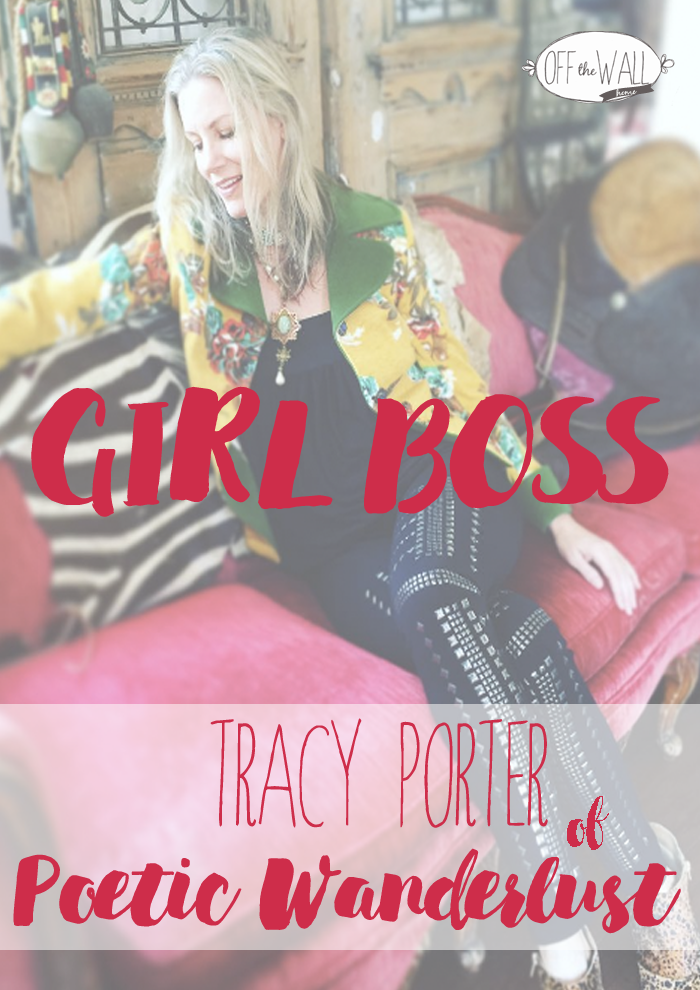 Girl Boss for Off The Wall Home: Tracy Porter of Poetic Wanderlust
