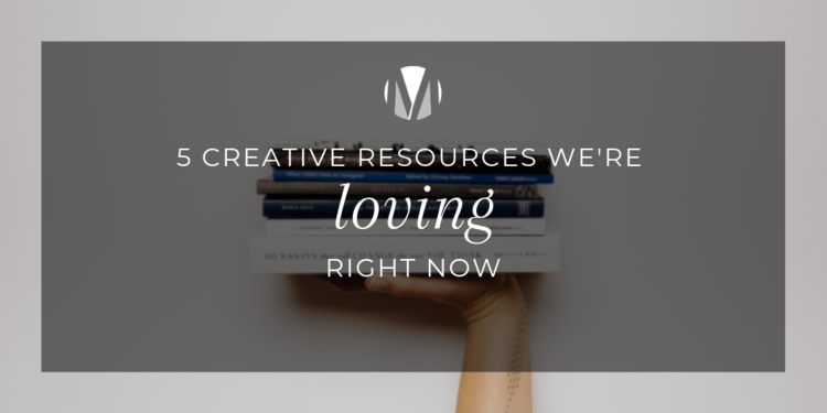 6ac5b5097260 5 Creative Resources We re Loving Right Now — Moore Media Group