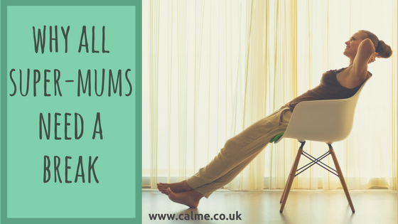 Why Super-mums Need A Break Calme Therapies Colchester