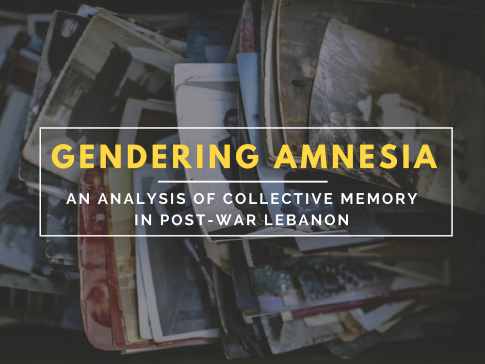 Gendering Amnesia Annie Gergi Feminist Foreign Policy Lebanon War Memory