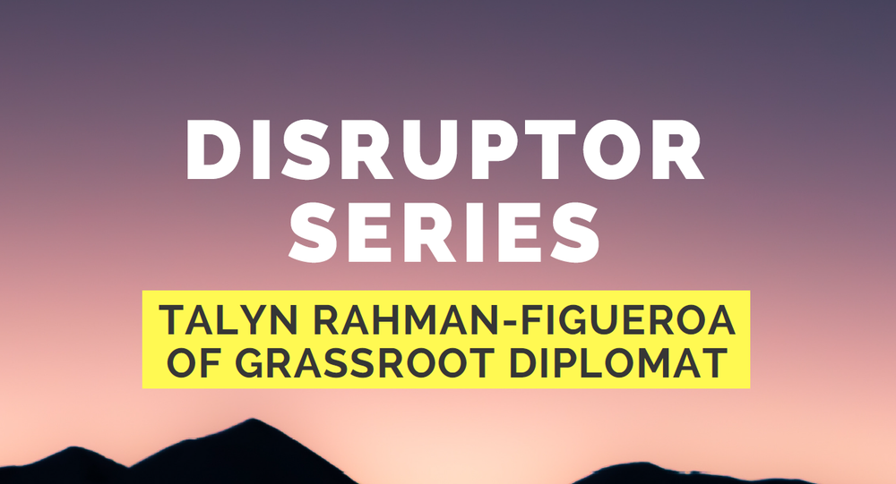 disruptor series centre for feminist foreign policy talyn rahman-figueroa grassroot diplomat