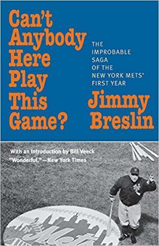 12. - Can't Anybody Here Play this Game?, by Jimmy Breslin. A hilarious account of the worst team ever, the 1962 Mets: