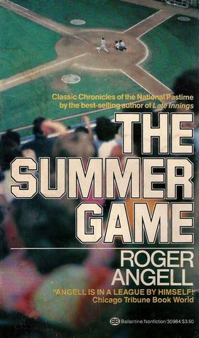1. - The Summer Game, by Roger Angell. Any Angell books is a gem but this collection of pieces stuck with me because it focuses on baseball's glory days of Mays, Mantle, and Koufax, and for its witty and precise descriptions of what happens on the field: