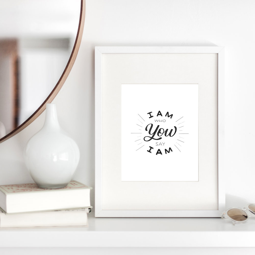 I Am Who You Say I Am Print by Raw Sugar Writes