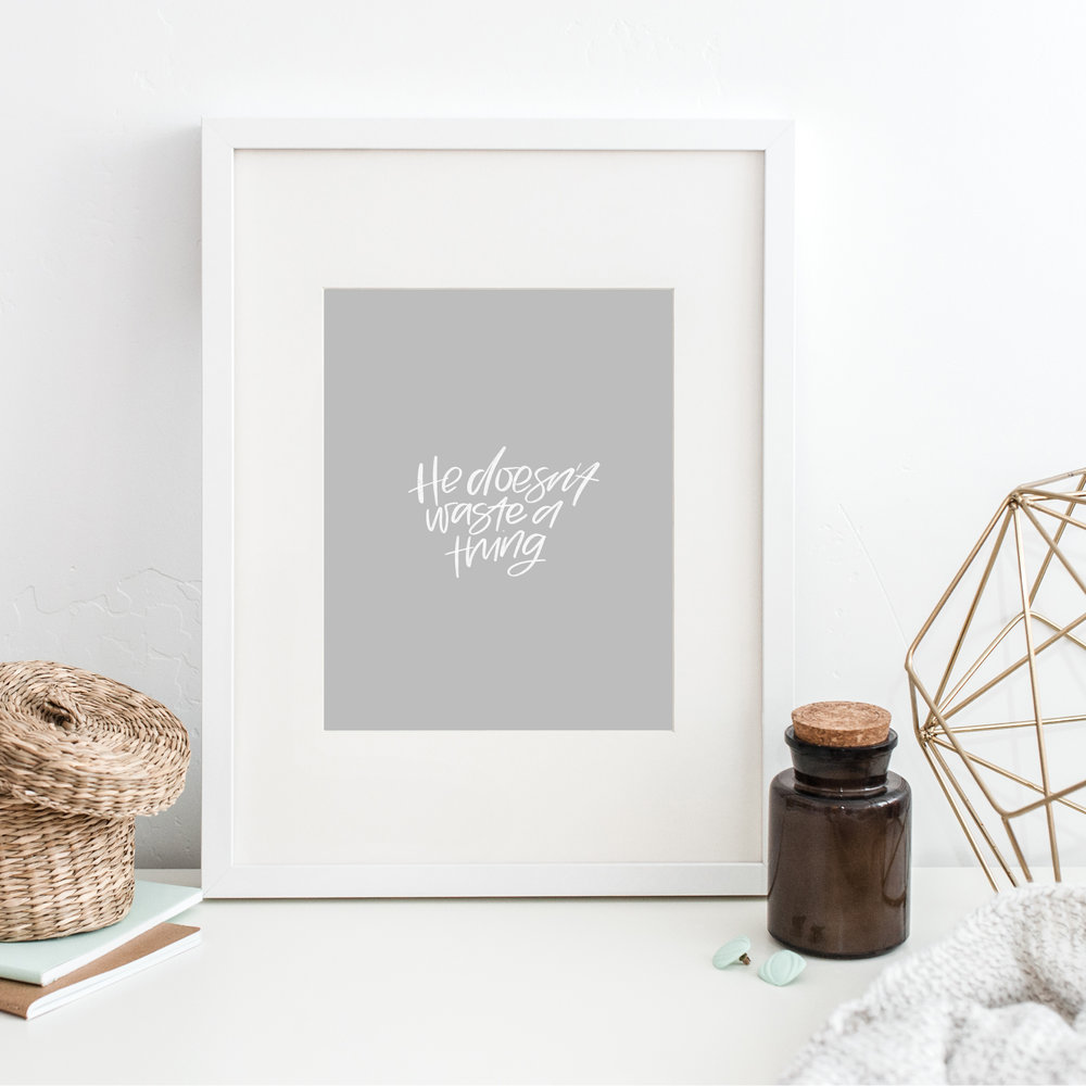 He Doesn't Waste a Thing Print | Available in 5x7 and 8x10 |  Click to Shop