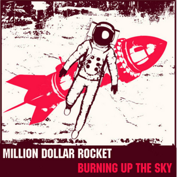 Burning Up The Sky - SINGLE  MILLION DOLLAR ROCKET