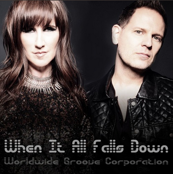 When It All Falls Down [ft. Katy Carmichael] - SINGLE  WORLDWIDE GROOVE CORPORATION