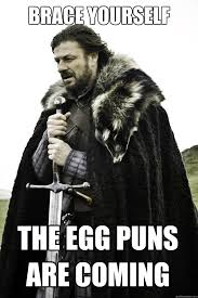 egg puns are coming