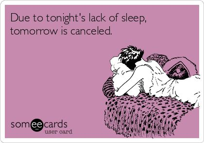 tomorrow is cancelled due to lack of sleep