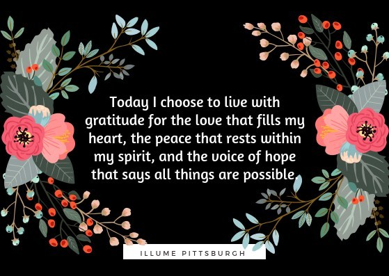 Today I choose to live with gratitude for the love that fills my heart, the peace that rests within my spirit, and the voice of hope that says all things are possible. #illume #illumepittsburgh #illumepgh #yoga #gratitude #yogadaily #yogapractice #progressnotperfection #love #unconditionallove #grace #peace #integrativemedicine #selfcare #personalintegration #shanti #om